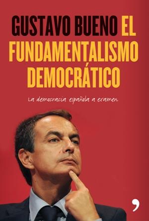 Gustavo Bueno, El fundamentalismo democrático, Temas de Hoy, Madrid 2010